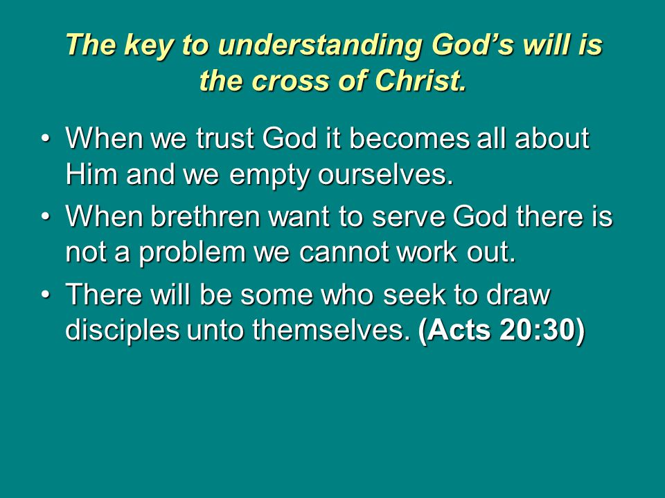 The key to understanding God's will is the cross of Christ. When we trust God it becomes all about Him and we empty ourselves.When we trust God it bec