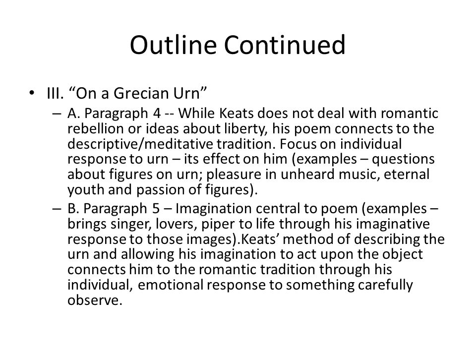 Outline Continued III. On a Grecian Urn – A.