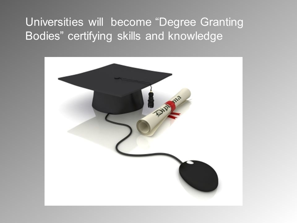 "Universities will become ""Degree Granting Bodies"" certifying skills and knowledge"