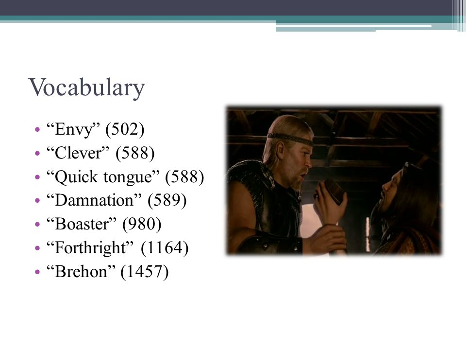 Vocabulary Envy (502) Clever (588) Quick tongue (588) Damnation (589) Boaster (980) Forthright (1164) Brehon (1457)