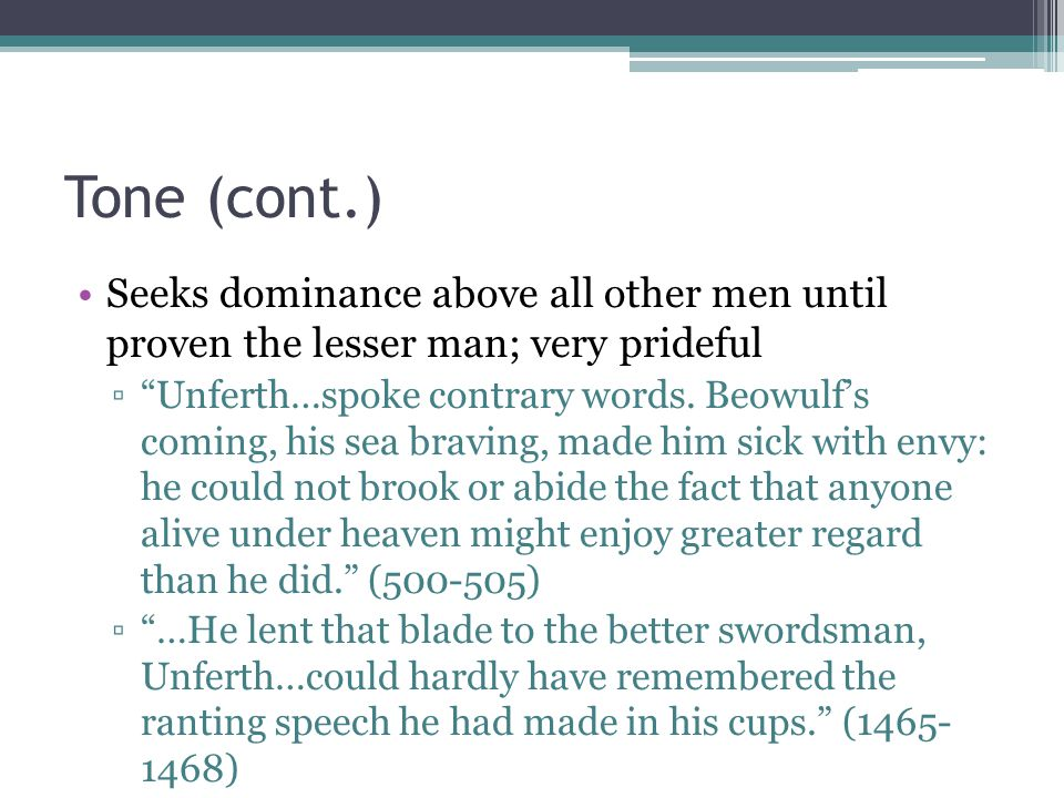 Tone (cont.) Seeks dominance above all other men until proven the lesser man; very prideful ▫ Unferth…spoke contrary words.