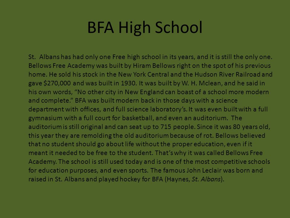 BFA High School St. Albans has had only one Free high school in its years, and it is still the only one. Bellows Free Academy was built by Hiram Bello