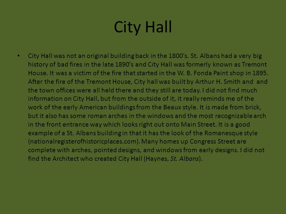 City Hall City Hall was not an original building back in the 1800's. St. Albans had a very big history of bad fires in the late 1890's and City Hall w