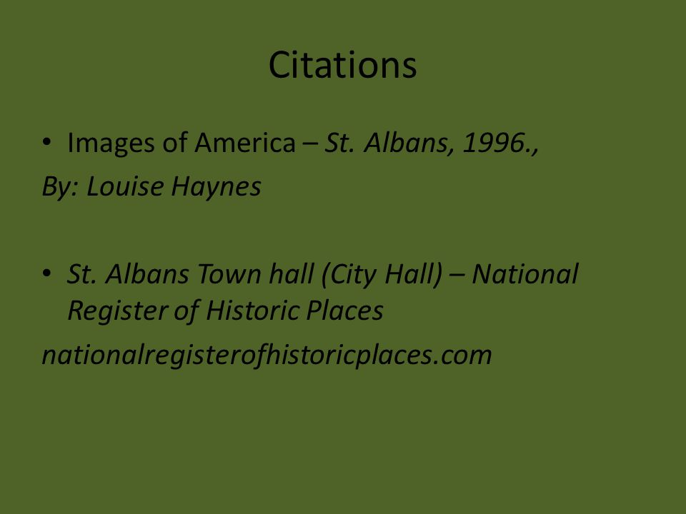 Citations Images of America – St. Albans, 1996., By: Louise Haynes St. Albans Town hall (City Hall) – National Register of Historic Places nationalreg