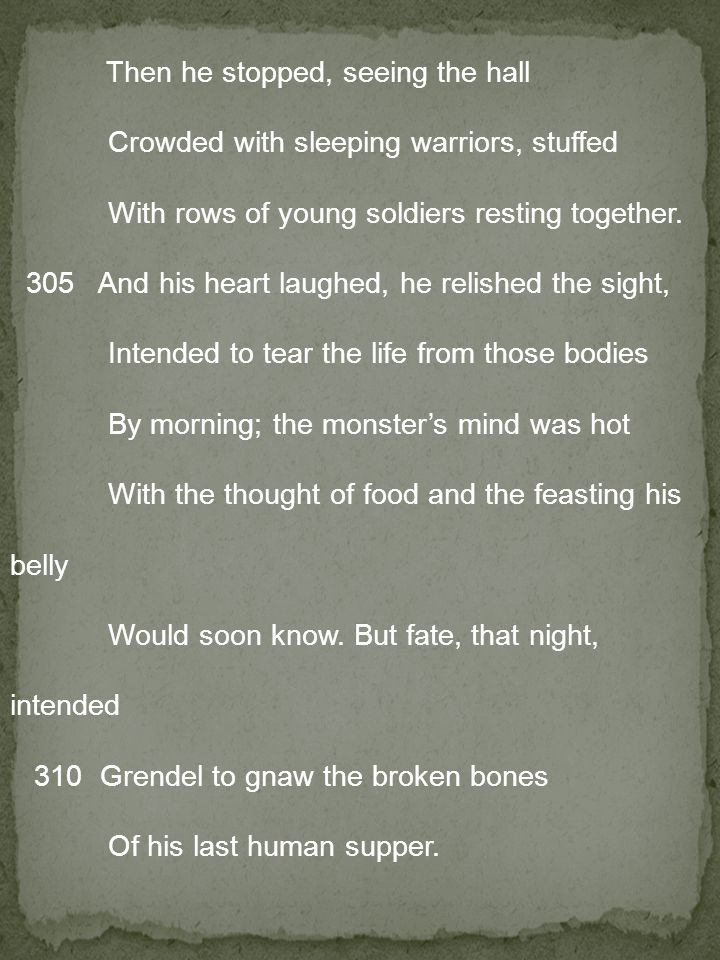 Then he stopped, seeing the hall Crowded with sleeping warriors, stuffed With rows of young soldiers resting together.