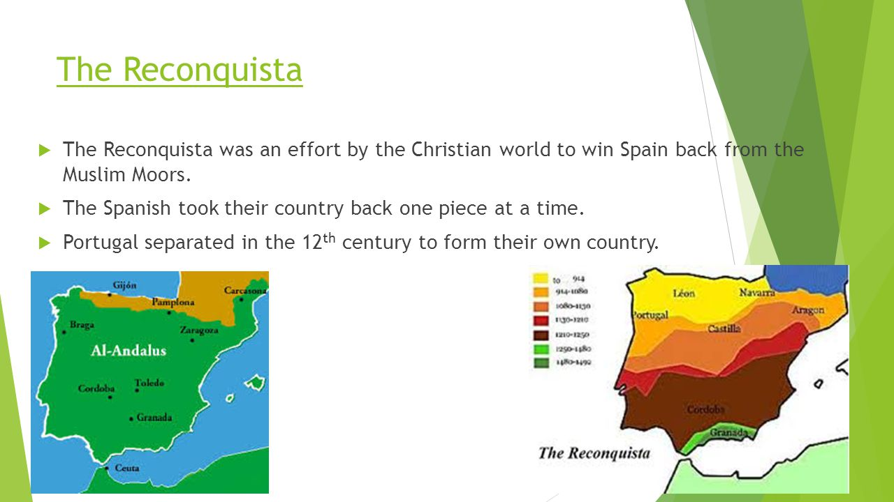 The Reconquista  The Reconquista was an effort by the Christian world to win Spain back from the Muslim Moors.  The Spanish took their country back