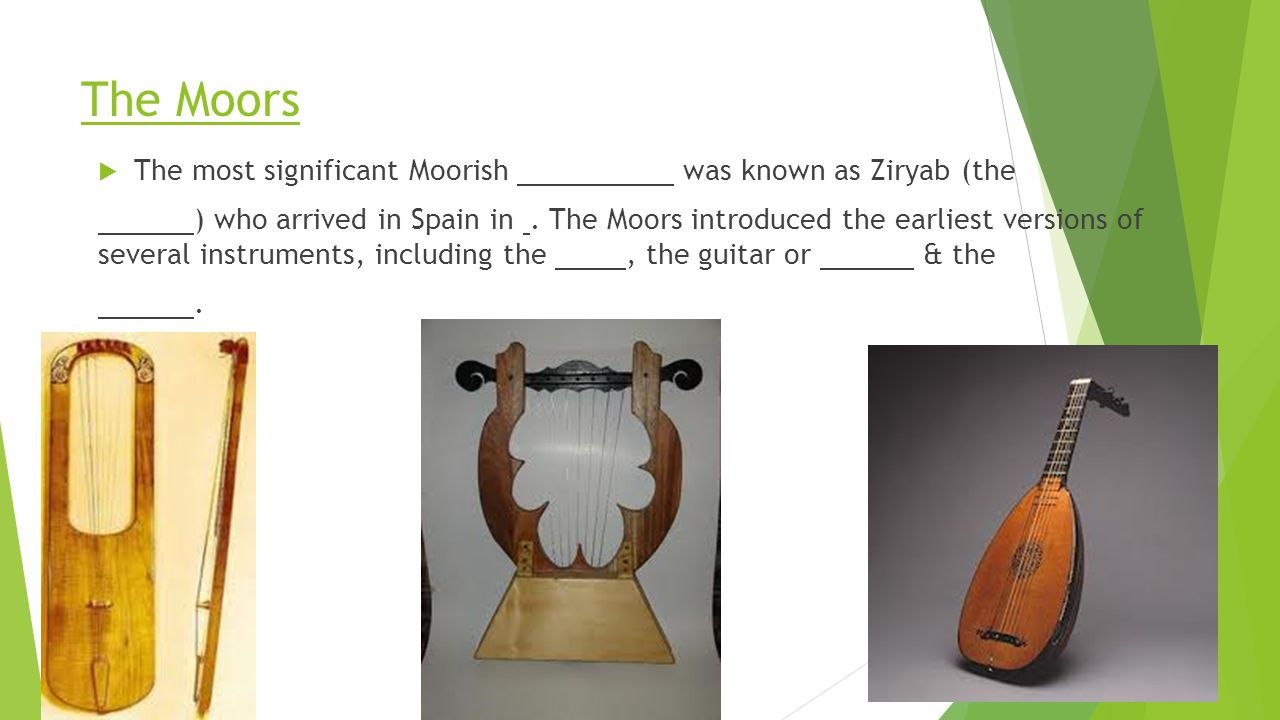 The Moors  The most significant Moorish was known as Ziryab (the ) who arrived in Spain in. The Moors introduced the earliest versions of several ins