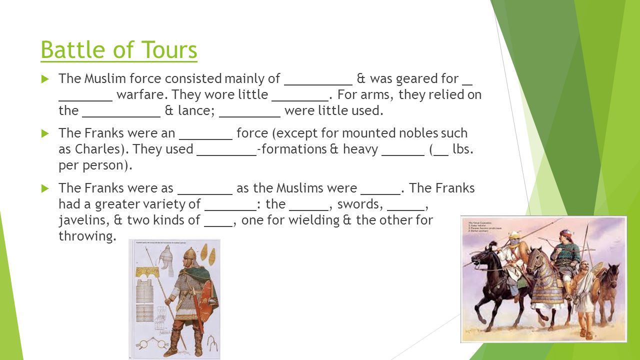 Battle of Tours  The Muslim force consisted mainly of & was geared for warfare. They wore little. For arms, they relied on the & lance; were little u