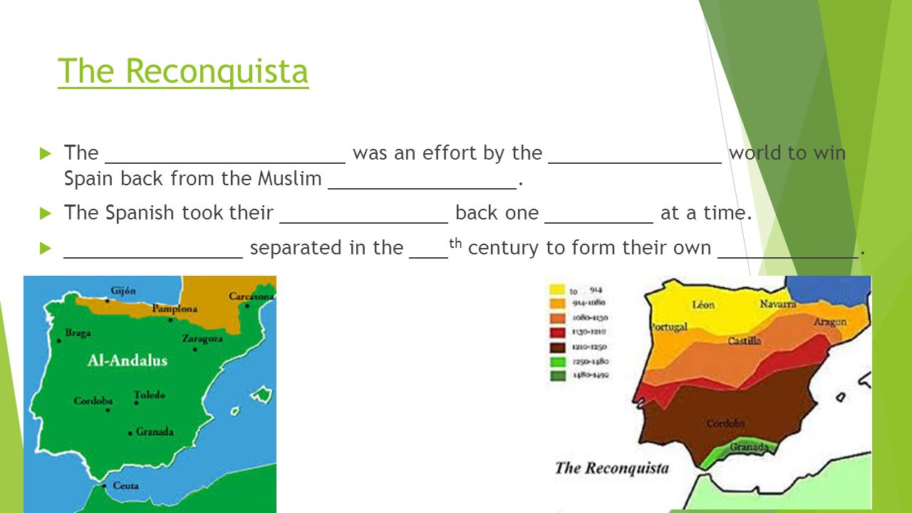 The Reconquista  The was an effort by the world to win Spain back from the Muslim.  The Spanish took their back one at a time.  separated in the th