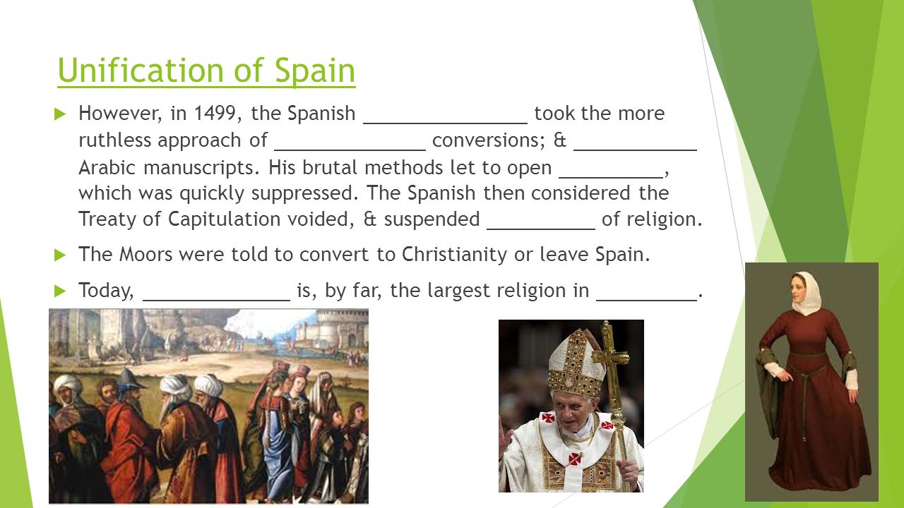 Unification of Spain  However, in 1499, the Spanish took the more ruthless approach of conversions; & Arabic manuscripts. His brutal methods let to o