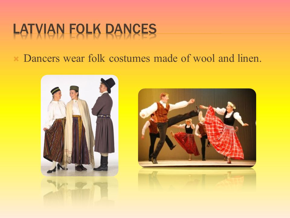  Dancers wear folk costumes made of wool and linen.