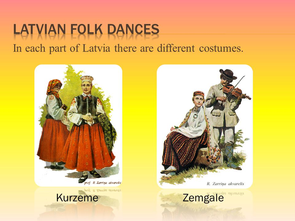 In each part of Latvia there are different costumes. KurzemeZemgale
