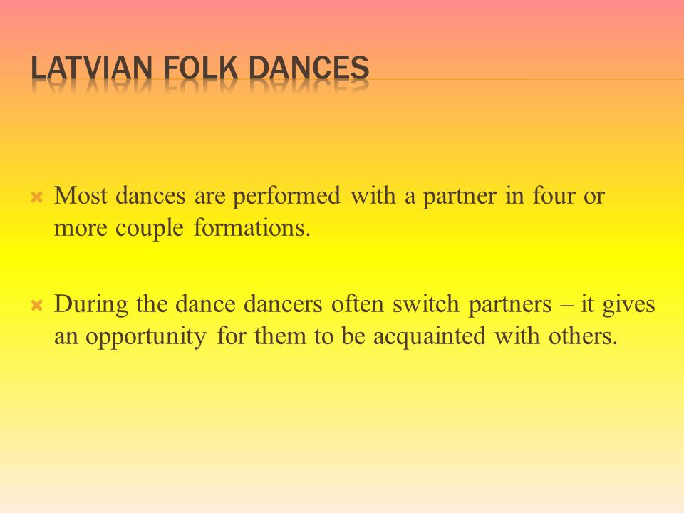  Most dances are performed with a partner in four or more couple formations.