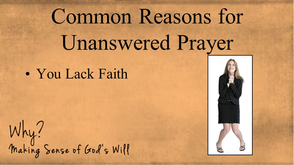 Common Reasons for Unanswered Prayer You Lack Faith