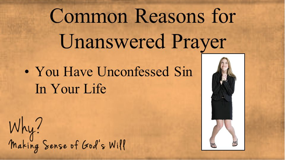 Common Reasons for Unanswered Prayer You Have Unconfessed Sin In Your Life