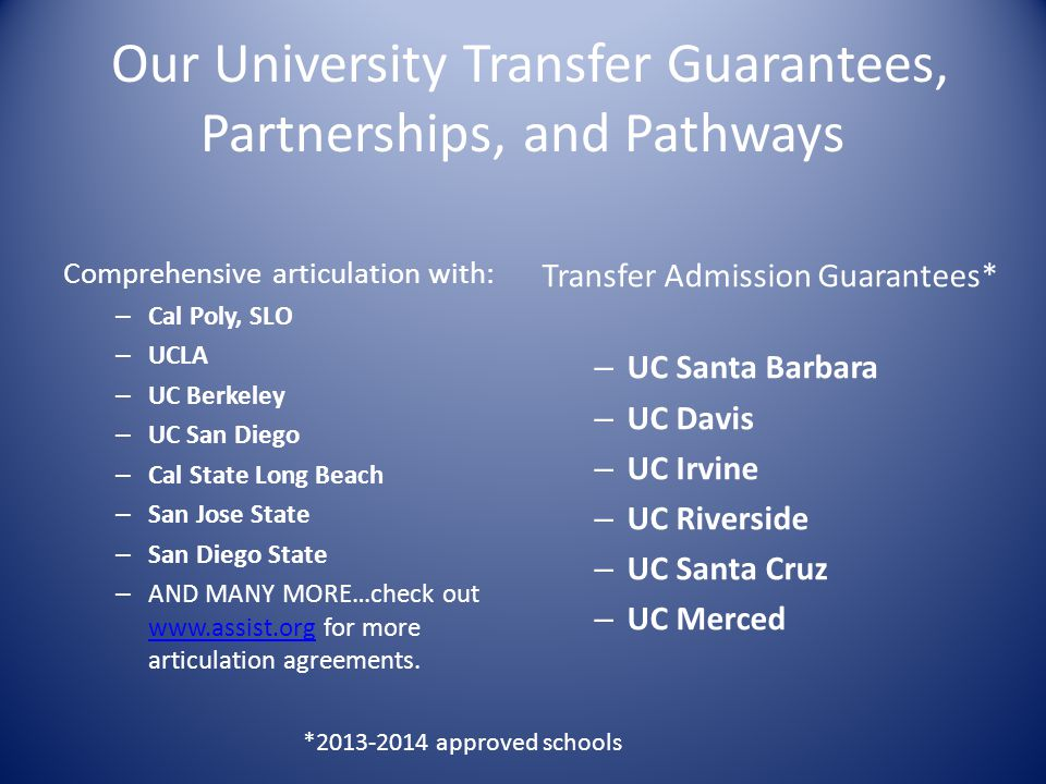 Our University Transfer Guarantees, Partnerships, and Pathways Comprehensive articulation with: – Cal Poly, SLO – UCLA – UC Berkeley – UC San Diego –