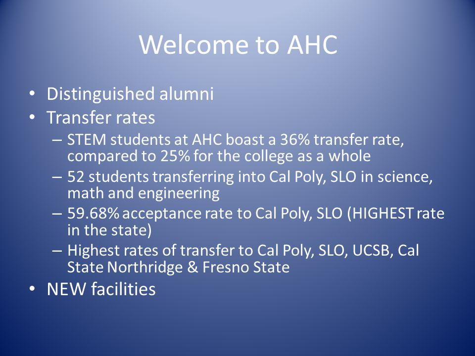 Welcome to AHC Distinguished alumni Transfer rates – STEM students at AHC boast a 36% transfer rate, compared to 25% for the college as a whole – 52 s