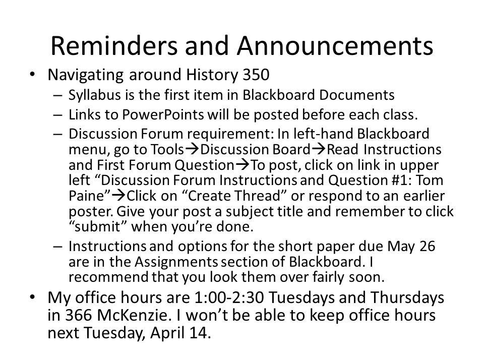 Reminders and Announcements Navigating around History 350 – Syllabus is the first item in Blackboard Documents – Links to PowerPoints will be posted before each class.
