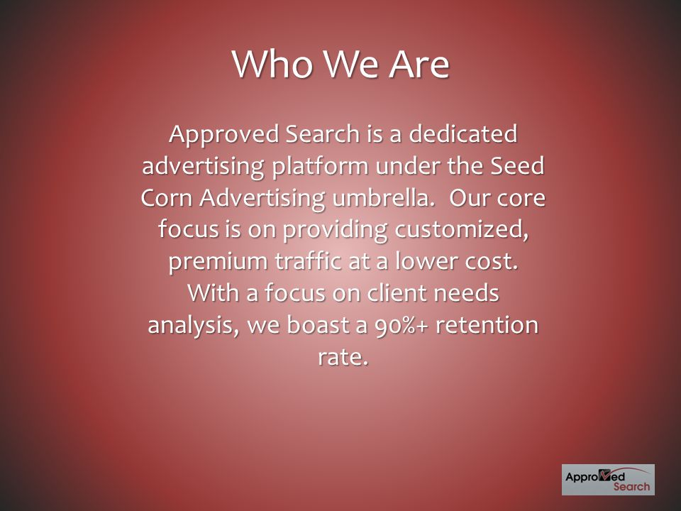 Who We Are Approved Search is a dedicated advertising platform under the Seed Corn Advertising umbrella.