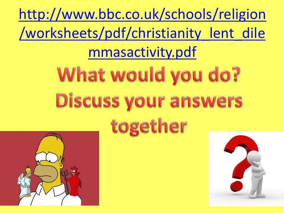 http://www.bbc.co.uk/schools/religion /worksheets/pdf/christianity_lent_dile mmasactivity.pdf