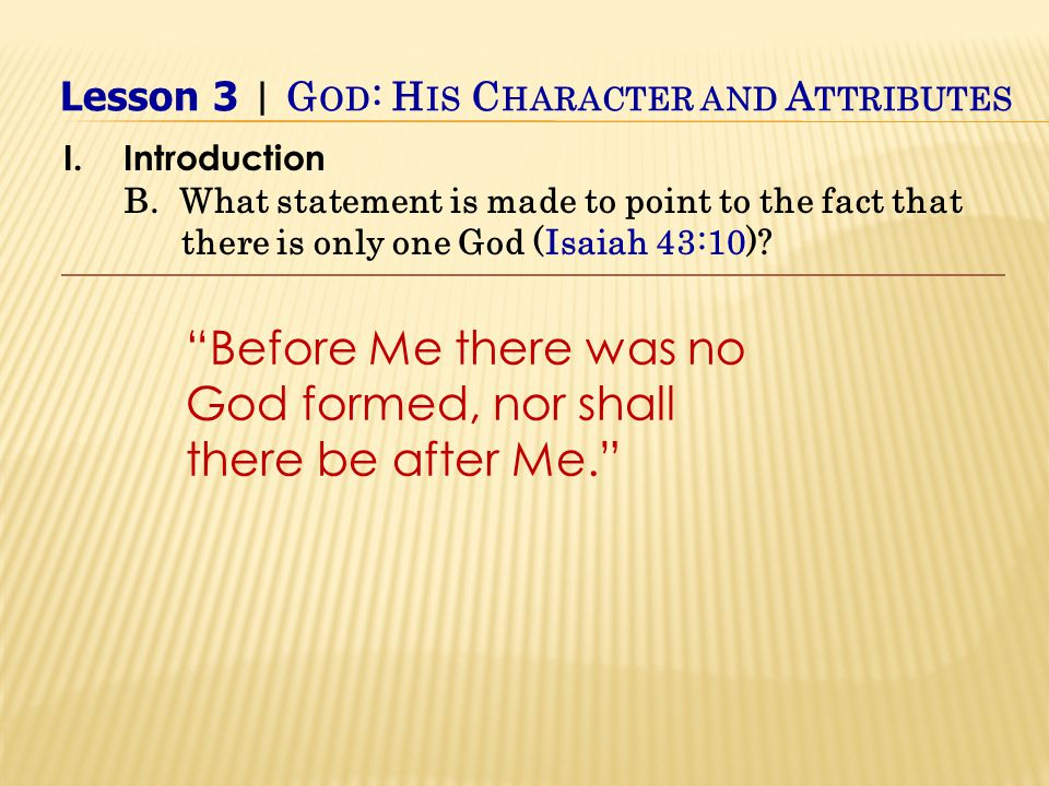 Before Me there was no God formed, nor shall there be after Me. I.Introduction B.