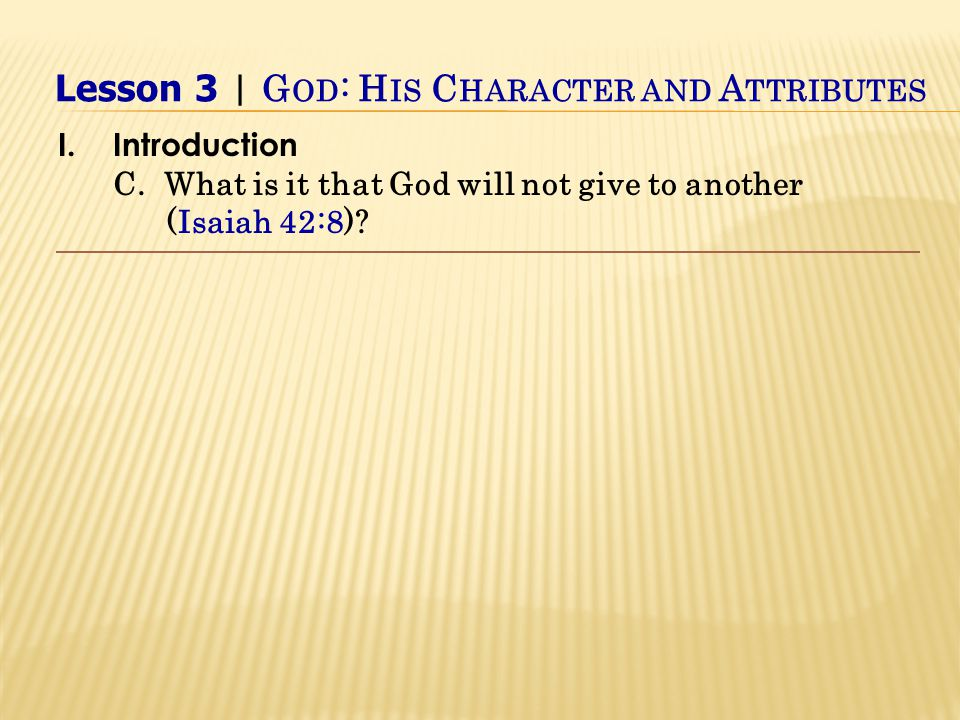 I.Introduction C. What is it that God will not give to another (Isaiah 42:8).