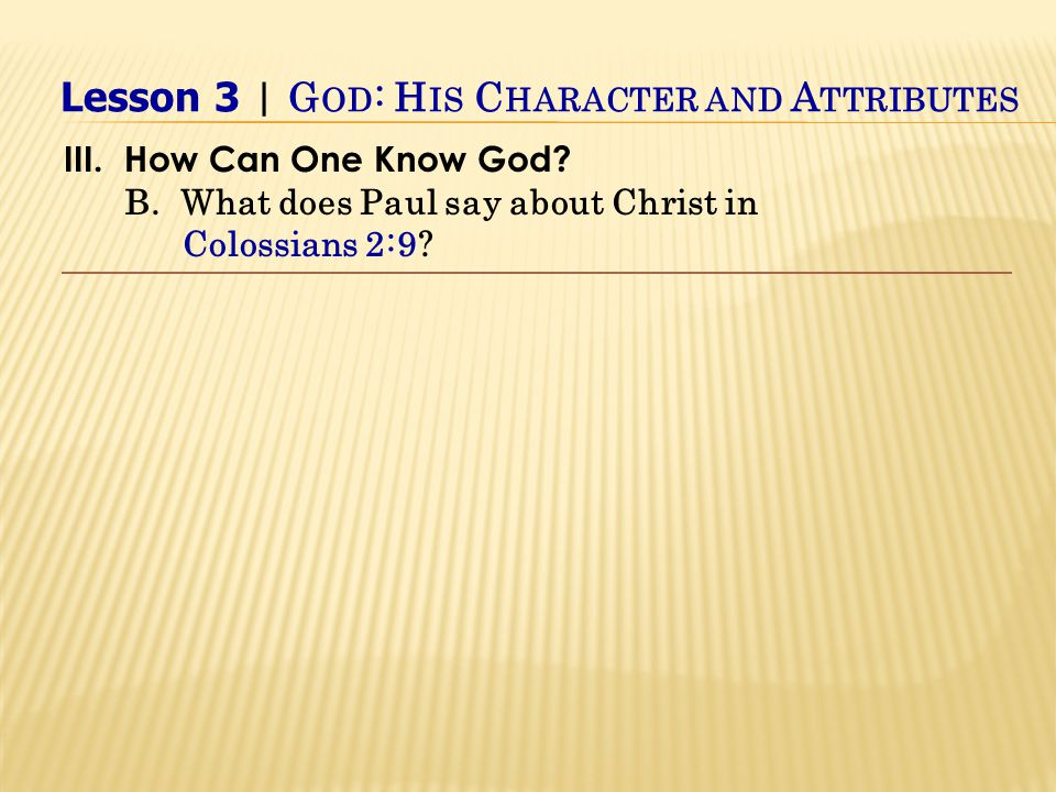 III.How Can One Know God. B. What does Paul say about Christ in Colossians 2:9.