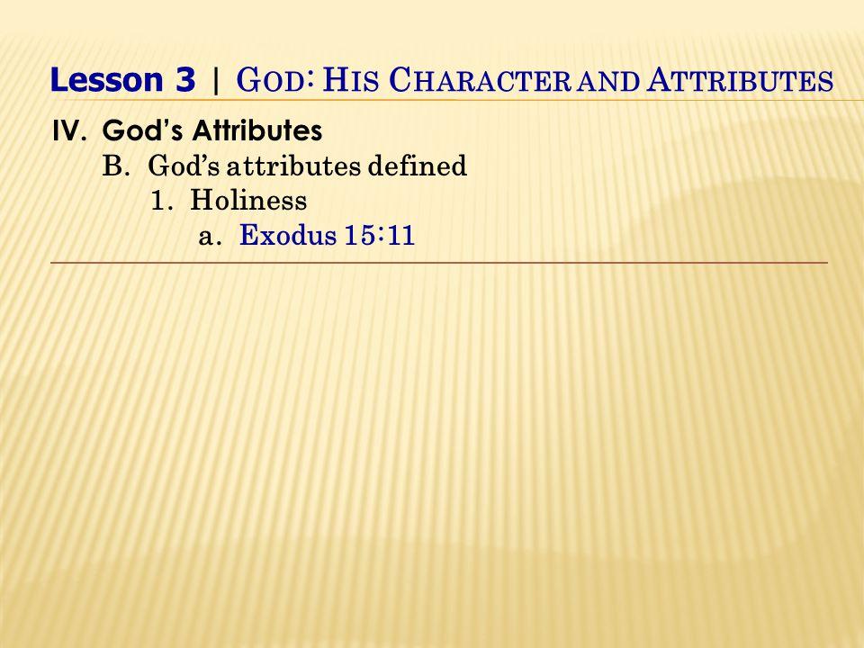 IV.God's Attributes B. God's attributes defined 1.