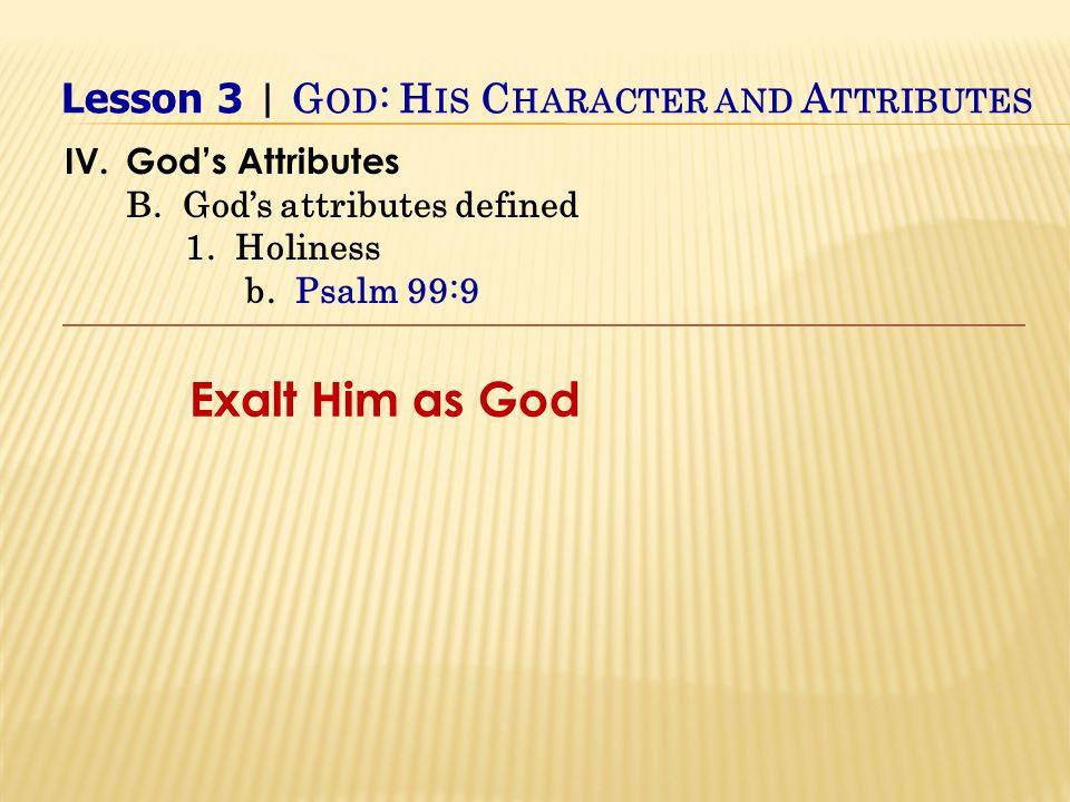 Exalt Him as God IV.God's Attributes B. God's attributes defined 1.