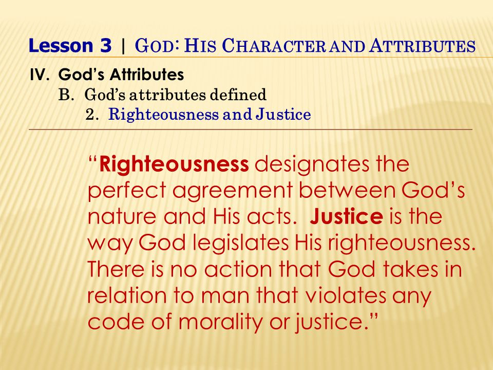 Righteousness designates the perfect agreement between God's nature and His acts.
