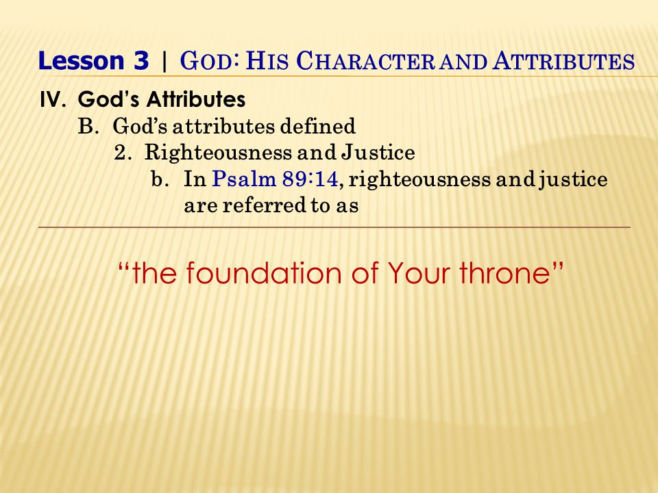 the foundation of Your throne IV.God's Attributes B.