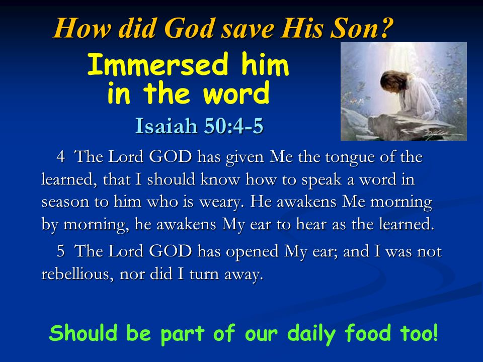 How did God save His Son? Isaiah 50:4-5 Isaiah 50:4-5 4 The Lord GOD has given Me the tongue of the learned, that I should know how to speak a word in