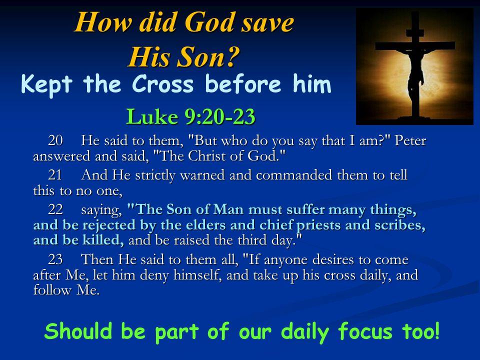 How did God save His Son? Luke 9:20-23 Luke 9:20-23 20He said to them,