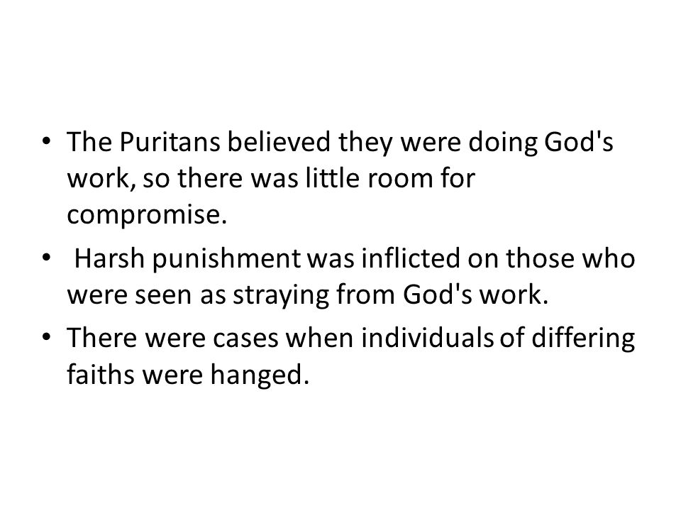The Puritans believed they were doing God s work, so there was little room for compromise.
