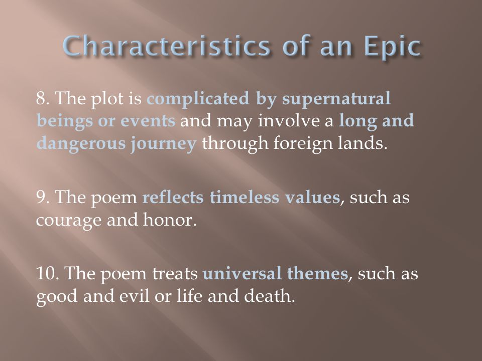 8. The plot is complicated by supernatural beings or events and may involve a long and dangerous journey through foreign lands. 9. The poem reflects t