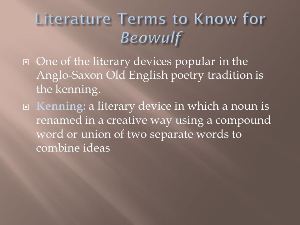  One of the literary devices popular in the Anglo-Saxon Old English poetry tradition is the kenning.