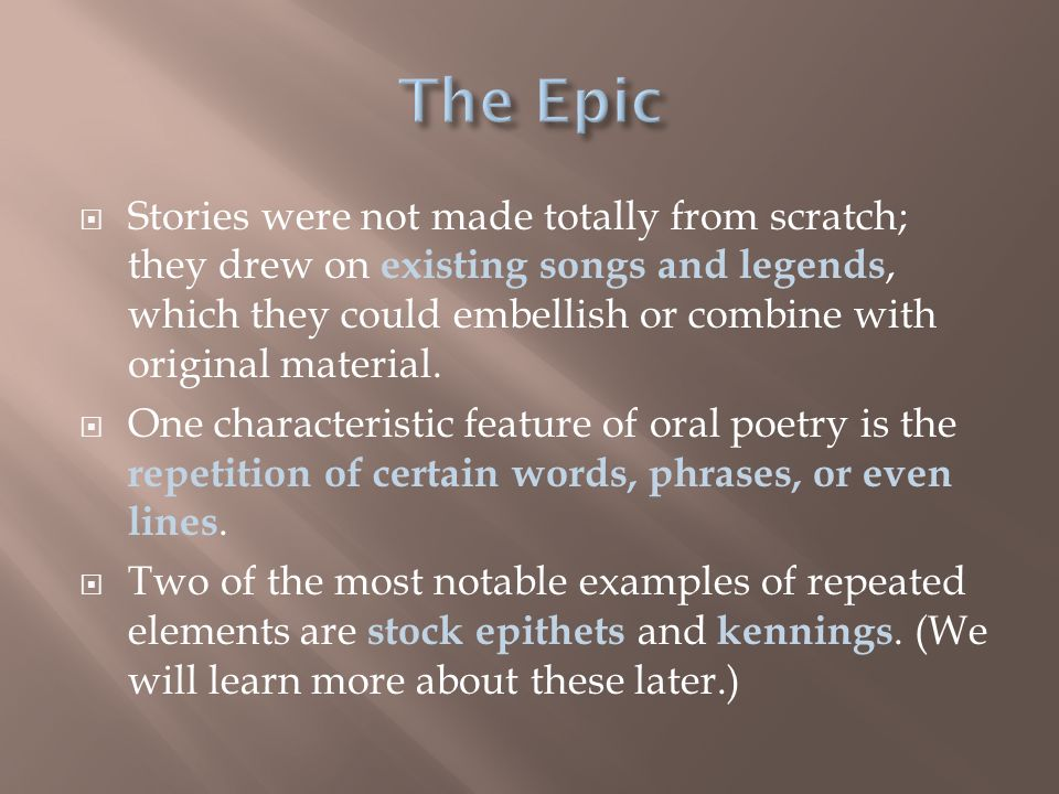  Stories were not made totally from scratch; they drew on existing songs and legends, which they could embellish or combine with original material.