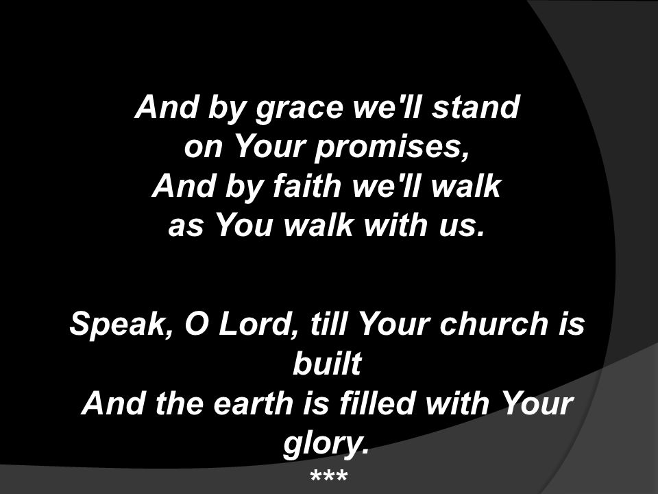 And by grace we ll stand on Your promises, And by faith we ll walk as You walk with us.