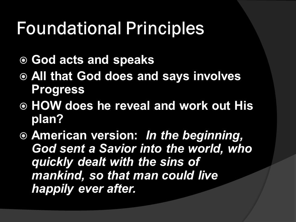Foundational Principles  God acts and speaks  All that God does and says involves Progress  HOW does he reveal and work out His plan.