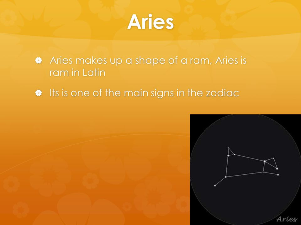 Aries  Aries makes up a shape of a ram, Aries is ram in Latin  Its is one of the main signs in the zodiac
