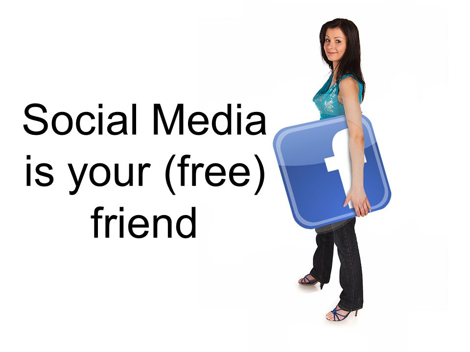 Social Media is your (free) friend