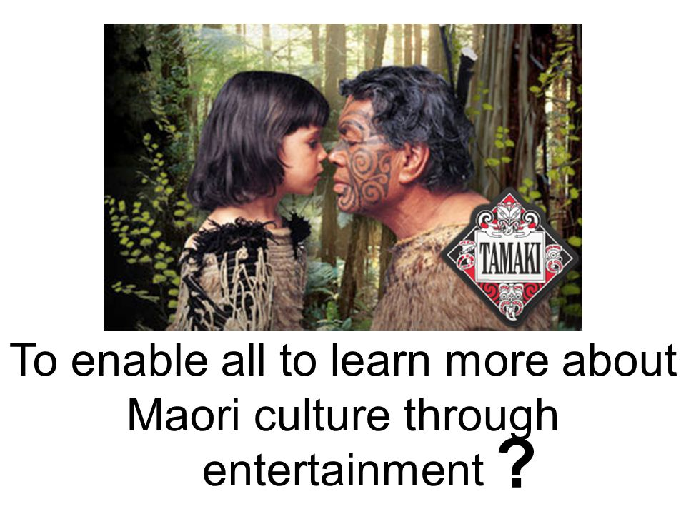 To enable all to learn more about Maori culture through entertainment