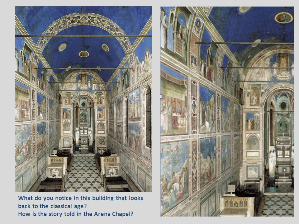What do you notice in this building that looks back to the classical age? How is the story told in the Arena Chapel?