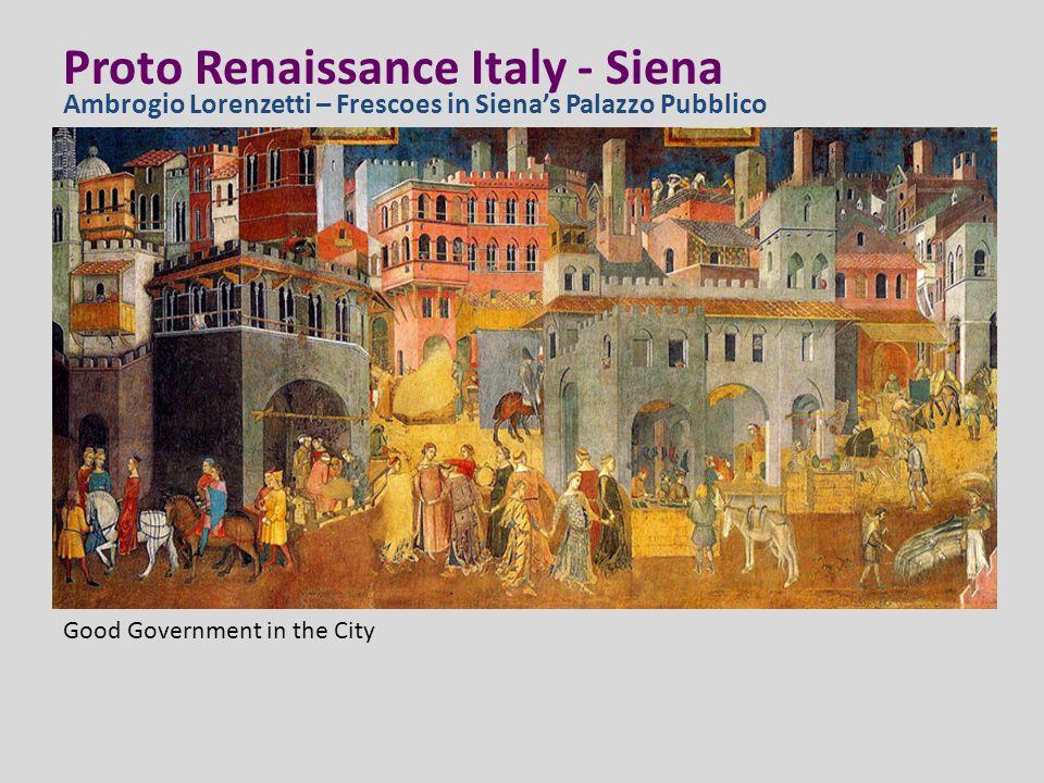 Proto Renaissance Italy - Siena Ambrogio Lorenzetti – Frescoes in Siena's Palazzo Pubblico Good Government in the City