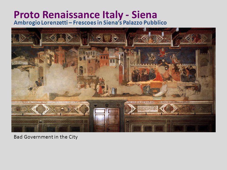 Proto Renaissance Italy - Siena Ambrogio Lorenzetti – Frescoes in Siena's Palazzo Pubblico Bad Government in the City