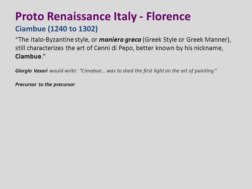 "Proto Renaissance Italy - Florence Ciambue (1240 to 1302) ""The Italo-Byzantine style, or maniera greca (Greek Style or Greek Manner), still characteri"