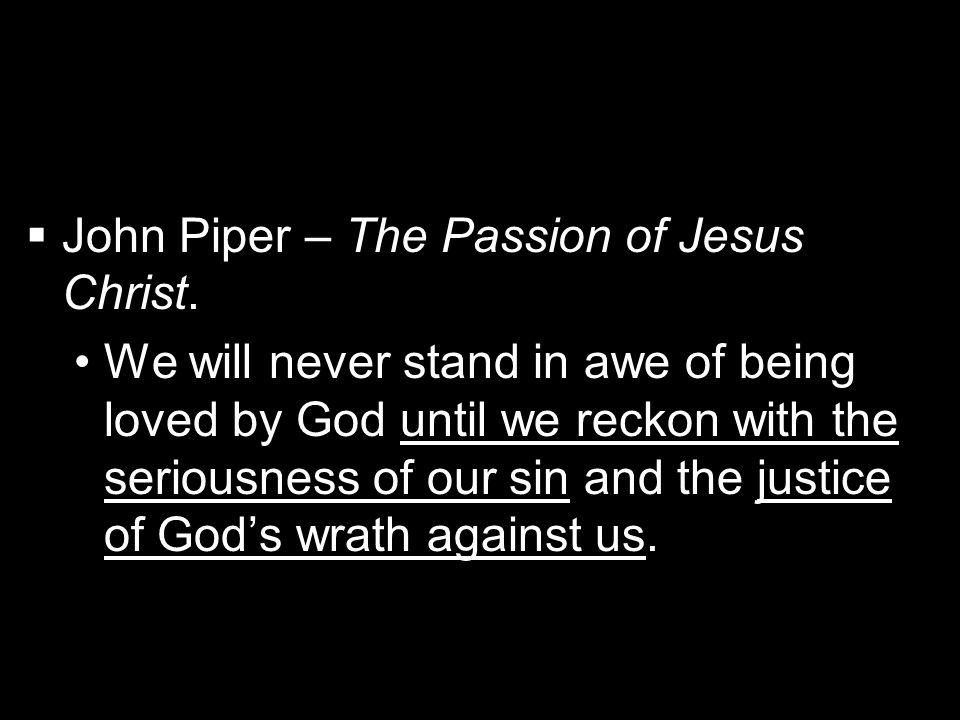   John Piper – The Passion of Jesus Christ.