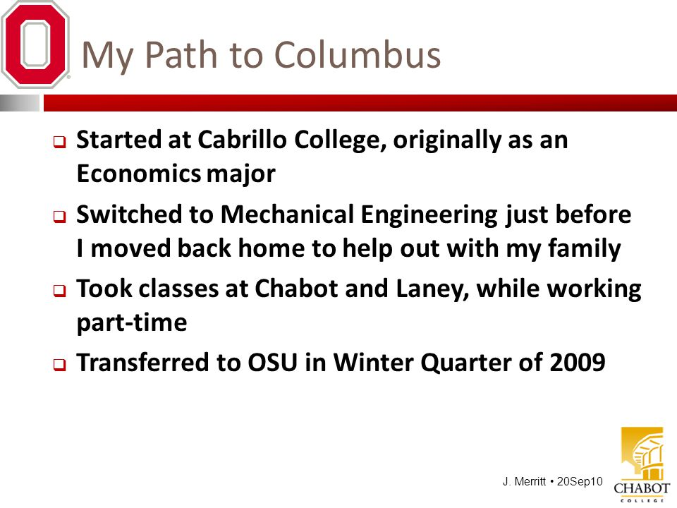 J. Merritt 20Sep10 My Path to Columbus  Started at Cabrillo College, originally as an Economics major  Switched to Mechanical Engineering just befor