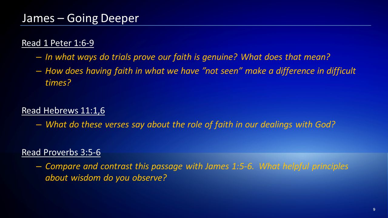9 James – Going Deeper Read 1 Peter 1:6-9 – In what ways do trials prove our faith is genuine.