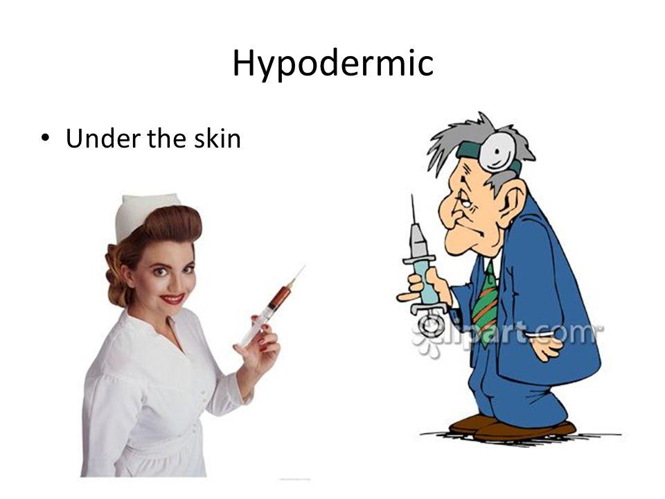 Hypodermic Under the skin